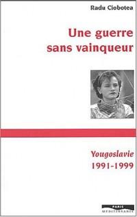 Une guerre sans vainqueur : Yougoslavie 1991-1999
