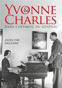 Yvonne et Charles: Dans l'intimité du Général