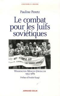 Le combat pour les Juifs soviétiques : Washington-Moscou-Jérusalem 1953-1989