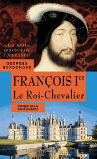 François 1er : Le Roi-Chevalier
