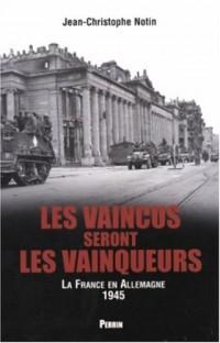 Les vaincus seront les vainqueurs : Les français en Allemagne (1945)