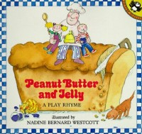 Peanut butter and jelly: A play rhyme (The Literature experience)