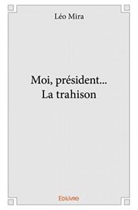 Moi, President... la Trahison