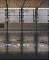 Paul Waltenspühl architecte : 1917-2001 architecte, ingénieur, professeur