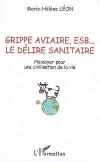 Grippe aviaire, ESB, le délire sanitaire : Plaidoyer pour une civilisation de la vie