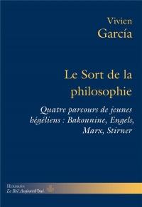 Le Sort de la philosophie: Quatre parcours de jeunes hégéliens : Bakounine, Engels, Marx, Stirner