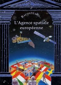 Raconte-moi... L'Agence spatiale européenne
