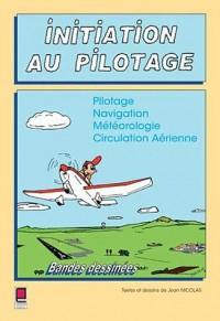 Initiation au pilotage : Pilotage Navigation Météorologie Circulation Aérienne