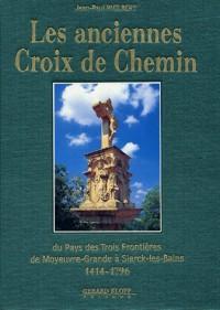 Les anciennes Croix de Chemin du pays des trois frontières de Moyeuvre-Grande à Sierck-les-Bains : 1414-1796