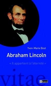 Abraham Lincoln. Il appartient à l'éternité