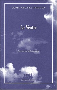 Le Ventre. : Clownerie philosophique
