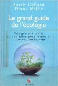 Le grand guide de l'écologie : Des gestes simples au quotidien pour respecter notre environnement
