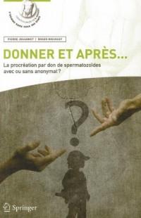 Donner et après... : La procréation par don de spermatozoïdes avec ou sans anonymat ?