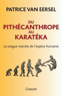 Du pithécanthrope au karatéka : La longue marche de l'espèce humaine