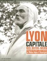 Lyon capitale des outre-mers : Immigration des Suds et culture coloniale en Rhône-Alpes et Auvergne