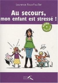 Au secours, mon enfant est stressé !