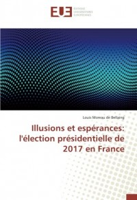 Illusions et espérances: l'élection présidentielle de 2017 en France