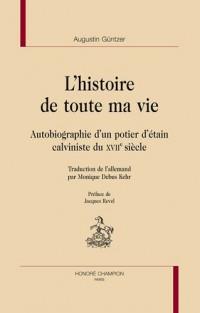 L'histoire de toute ma vie. Autobiographie d'un potier d'étain calviniste du XVIIè siècle