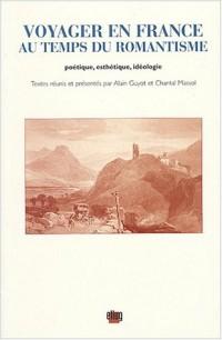 Voyager en France au temps du Romantisme : Poétique, esthétique, idéologie