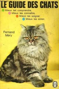 Le guide des chats : Mieux les comprendre, Mieux les connaitre, Mieux les soigner, Mieux les aimer