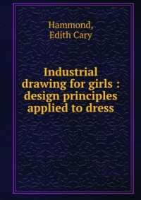 Industrial drawing for girls; design principles applied to dress (1912)