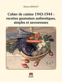 Cahier de cuisine 1943-1944: recettes gaumaises authentiques, simples et savoureuses