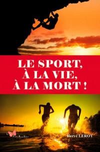 Le sport, à la vie, à la mort !