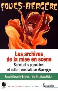 Les archives de la mise en scène : Spectacles populaires et culture médiatique 1870-1950