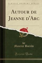 Autour de Jeanne D'Arc (Classic Reprint)