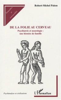 De la folie au cerveau : Psychiatrie et neurologie : une histoire de famille