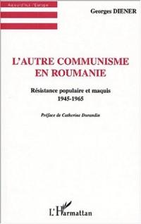 L'autre communisme en roumanie. resistance populaire et maquis 1945-1965