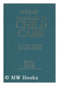 Critical Incidents in Child Care; a Case Book for Child Care Workers, by Jerome Beker in Collaboration with Shirle M. Husted and [Others]