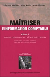 Maîtriser l'information comptable : Volume 1, Théorie comptable et théorie des comptes