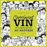 Carrément vin: 100 vigneron(ne)s au naturel