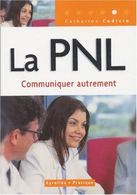 La PNL : Communiquer autrement