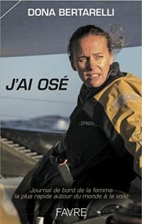 J'ai osé - Journal de bord de la femme la plus rapiqe autour du monde à la voile - Jule Verne Trophy