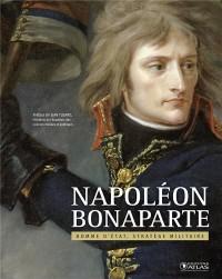 Napoléon Bonaparte: Homme d'Etat, stratège militaire