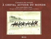 A cheval autour du monde : Carnets de voyage