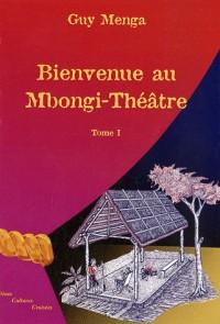 Bienvenue au Mbongi-Théâtre : Tome 1