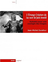 L'Etrange créature du lac noir de Jack Arnold : Aubades pour une zoologie des images
