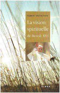 La Vision Spirituelle de Benoît XVI