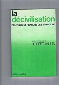 La Decivilisation: politique et pratique de l'ethnocide