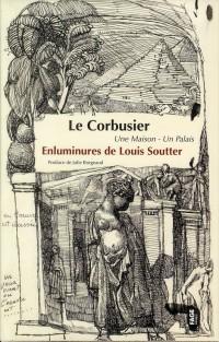 Louis Soutter et le Corbusier. les Enluminures d'une Maison un Palais