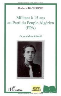 Militant à 15 ans au Parti du Peuple Algérien (PPA) : Le pont de la liberté