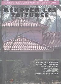 Rénover les toitures: Charpente, couverture, isolation des combles, lambris, lucarnes et fenêtres, gouttières, chéneaux