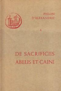 Oeuvres de Philon d'Alexandrie. De sacrifis Abelis et Caini, volume 4
