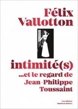 Felix Vallotton, Intimite(S) - ...et le Regard de Jean-Philippe Toussaint