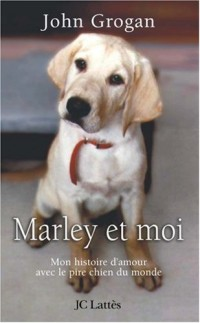 Marley et moi : Mon histoire d'amour avec le pire chien du monde