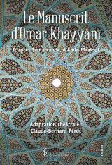 Le manuscrit d'Omar Khayyâm : D'après Samarcande d'Amin Maalouf