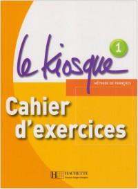 Le Kiosque 1 Méthode de français A1 : Cahier d'exercices